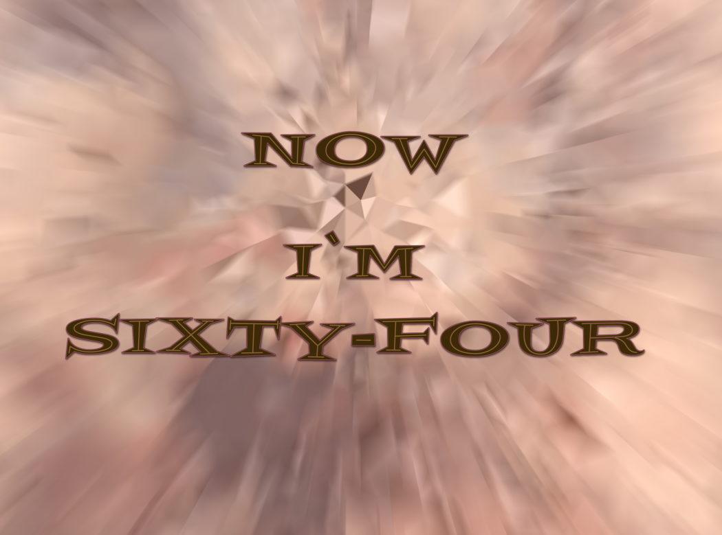Nun bin ich 64